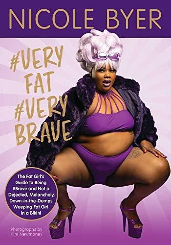 #VERYFAT #VERYBRAVE: The Fat Girl's Guide to Being #Brave and Not a Dejected, Melancholy, Down-in-the-Dumps Weeping Fat Girl in a Bikini (Amazon / Amazon)