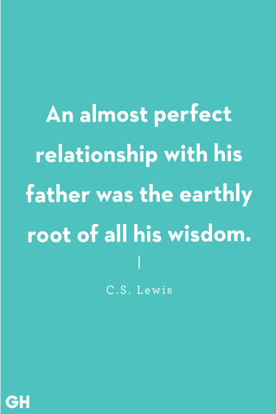 <p>An almost perfect relationship with his father was the earthly root of all his wisdom.</p>