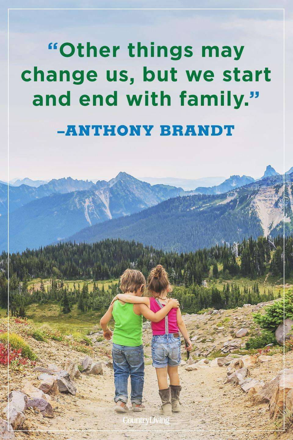"""<p>""""Other things may change us, but we start and end with family.""""</p>"""