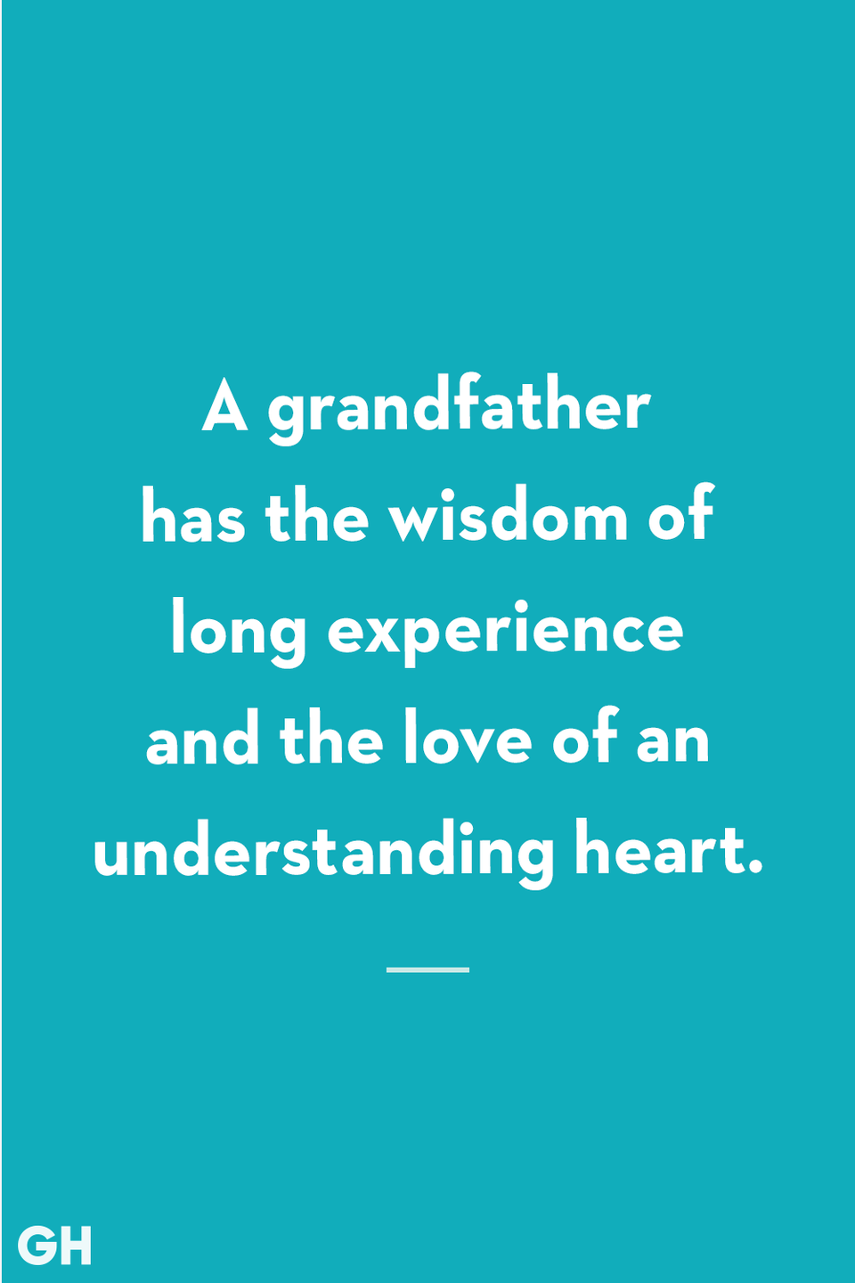 <p>A grandfather has the wisdom of long experience and the love of an understanding heart.</p>