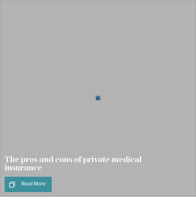 The pros and cons of private medical insurance