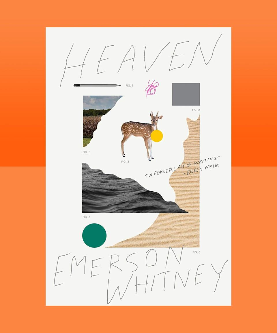 """<strong><em>Heaven</em> by Emerson Whitney (<a href=""""https://bookshop.org/books/heaven-9781944211769/9781944211769"""" rel=""""nofollow noopener"""" target=""""_blank"""" data-ylk=""""slk:available here"""" class=""""link rapid-noclick-resp"""">available here</a>)</strong><br><br>It might not be typical to praise a book by calling it a mess, but then there's little that's typical about Whitney's provocative, emotional, infinitely faceted mess of a reckoning with their identity, their body, their mother, their grandmother — their everything. And besides, as Whitney themself writes, """"Really, I can't explain myself without making a mess."""" The resulting explanation is <em>Heaven</em>, a fearless, probing journey into womanhood, transness, and a search to reconcile all the disparate parts that make up a person into one cohesive whole. It's also a reminder that messiness is at the heart of all beautiful things, since it gestures to the haphazard nature of connections and love and simply being alive. We can try and control and contain the mess, but, in the end, it's hard to know what is even ours to control, better maybe to revel in the messy exuberance of it all."""