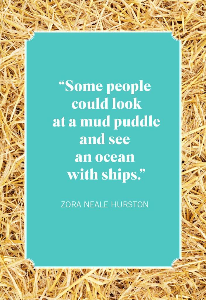 """<p>""""Some people could look at a mud puddle and see an ocean with ships.""""</p>"""