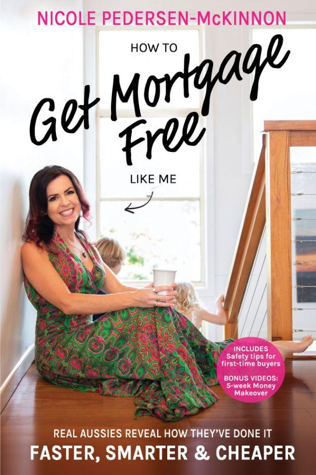 Nicole Pedersen-McKinnon: How to Get Mortgage Free Like Me. Source: Supplied