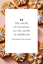 <p>The smells of Christmas are the smells of childhood. </p>