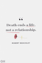 """<p>""""Death ends a life, not a relationship.""""</p>"""