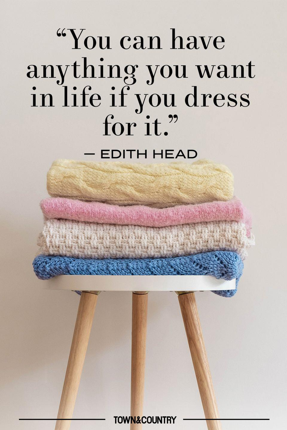 """<p>""""You can have anything you want in life if you dress for it."""" </p><p>– Edith Head </p>"""
