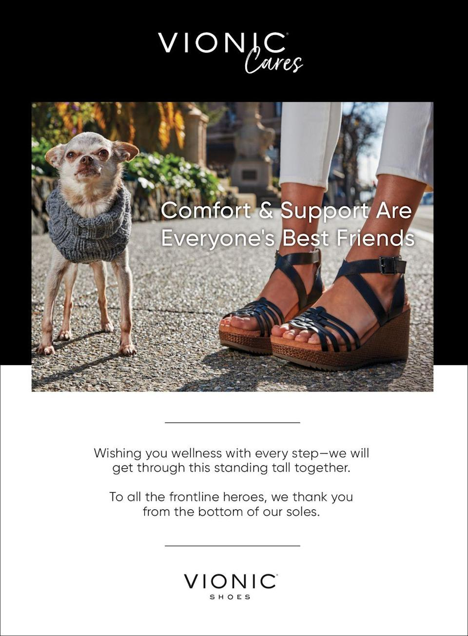 <p>Comfort & Support Are Everyone's Best Friends. </p><p>Wishing you wellness with every step—we will get through this standing tall together. </p><p>To all the frontline heroes, we thank you from the bottom of our soles. </p><p><em>Vionic Cares. </em></p>