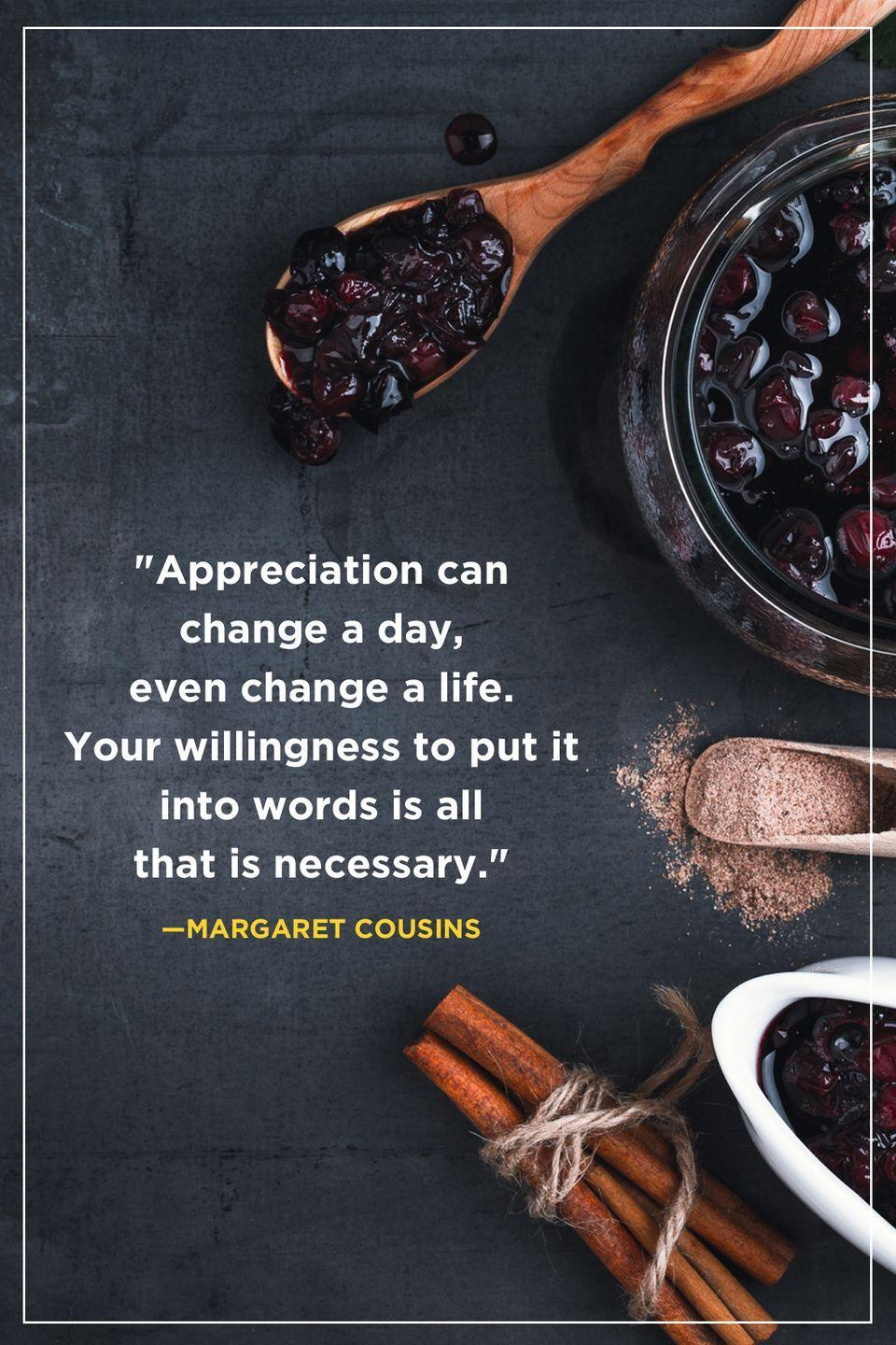 """<p>""""Appreciation can change a day, even change a life. Your willingness to put it into words is all that is necessary.""""</p>"""