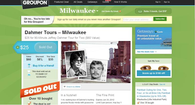 """This screen grab from Groupon.com Milwaukee page, shows a SOLD OUT Dahmer Tour coupon. A marketing company is organizing a walking tour of the Milwaukee bars where infamous serial killer Jeffrey Dahmer hunted his victims starting Saturday, but it's not sitting well with many in the community. The tour organizers had even offered a promotion with the daily-deal website Groupon, calling it a """"spine-chilling glimpse into the life of Jeffrey Dahmer"""" but the site pulled it Wednesday after people complained and only 15 were sold. A spokeswoman for the business offering the tours, Bam Marketing, said they are not deterred and said two of their tours Saturday are close to capacity. (AP Photo/Groupon.com)"""