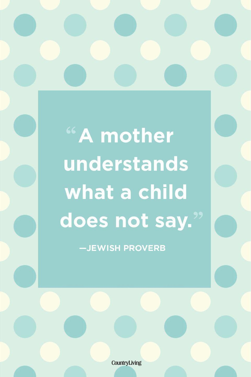 "<p>""A mother understands what a child does not say.""</p>"