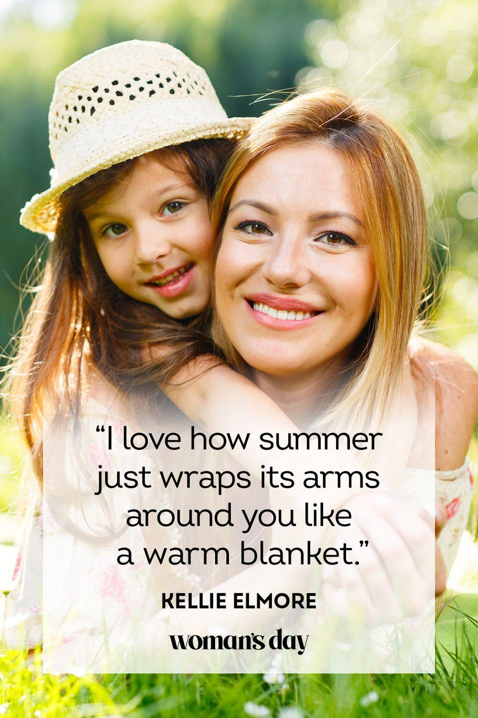 """<p>""""I love how summer just wraps its arms around you like a warm blanket.""""</p>"""