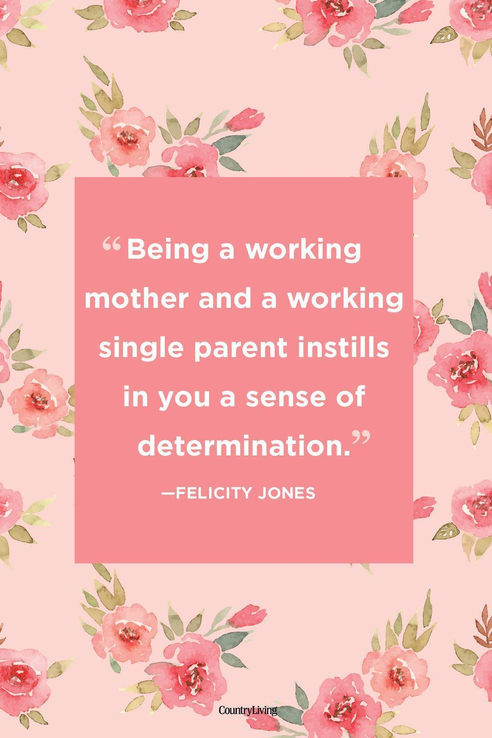 "<p>""Being a working mother and a working single parent instills in you a sense of determination.""</p>"