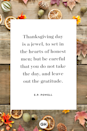 <p>Thanksgiving day is a jewel, to set in the hearts of honest men; but be careful that you do not take the day, and leave out the gratitude.</p>