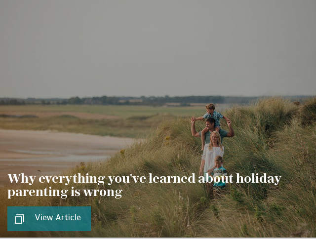 Why everything you've learned about holiday parenting is wrong