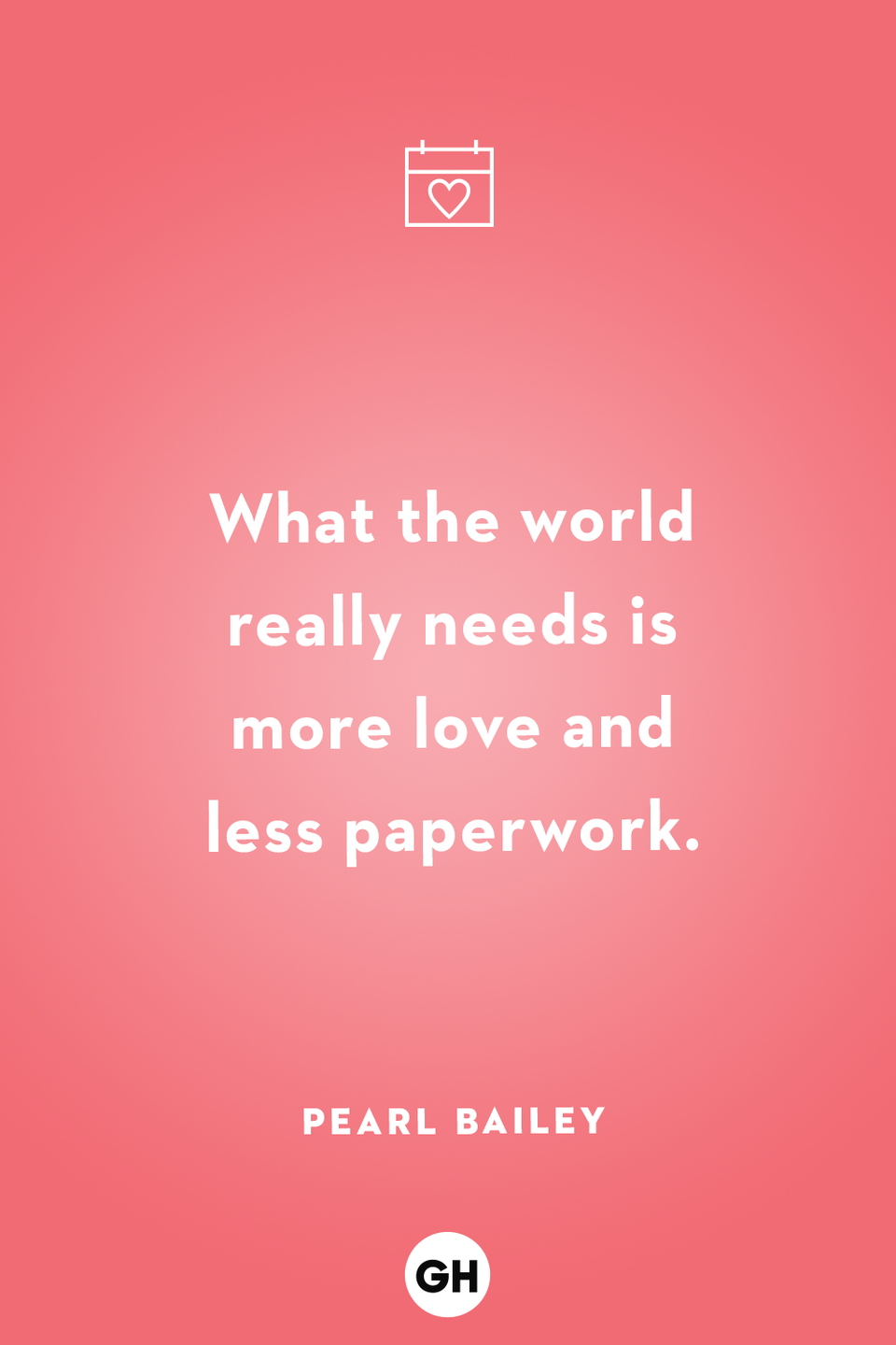 <p>What the world really needs is more love and less paperwork.</p>