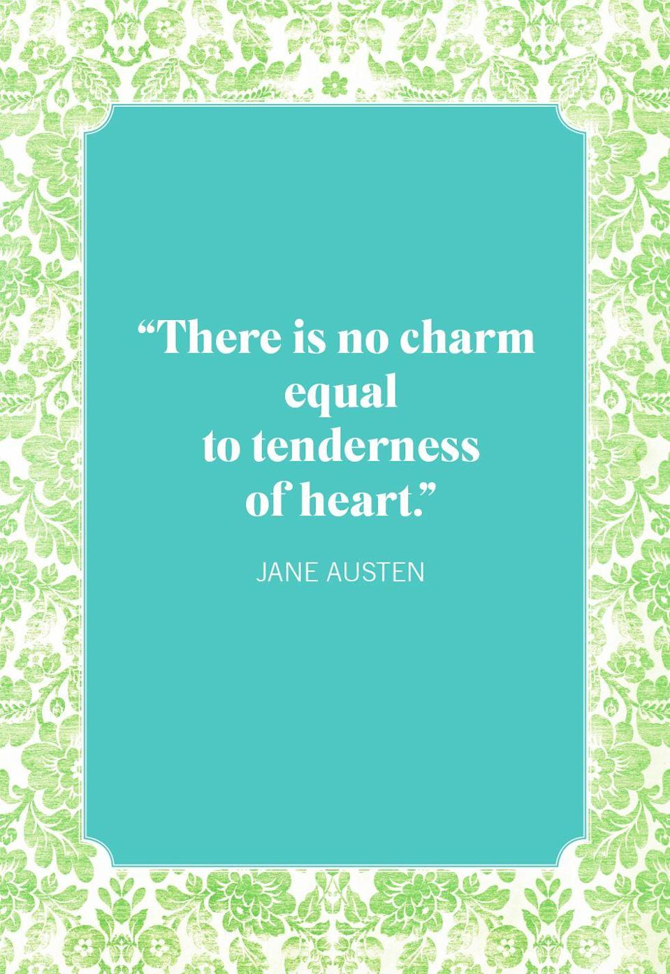 """<p>""""There is no charm equal to tenderness of heart.""""</p>"""