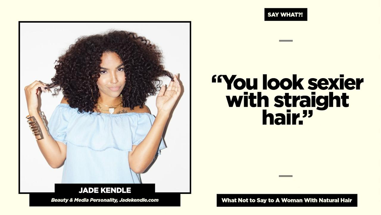 "<p><strong>Reality check:</strong> A woman rocking her naturally volumious curls is just as sexy as someone wearing it straight. The term ""sexy"" isn't defined solely by someone's hair texture.<br />Follow Jade on Instagram at <a rel=""nofollow"" href=""https://www.instagram.com/lipstickncurls/"">@lipstickncurls</a> for more of her natural hair adventures. (Art: Quinn Lemmers for Yahoo Beauty) </p>"