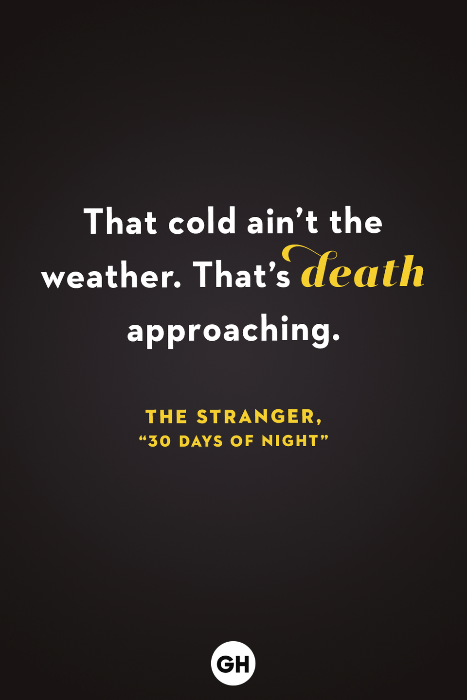 <p>That cold ain't the weather. That's death approaching. </p>
