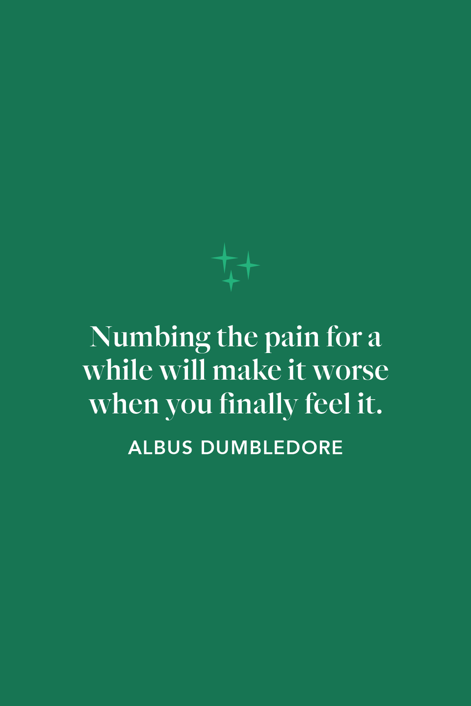 """<p>""""Numbing the pain for a while will make it worse when you finally feel it,"""" Dumbledore says in <em>The Goblet of Fire</em>. </p>"""