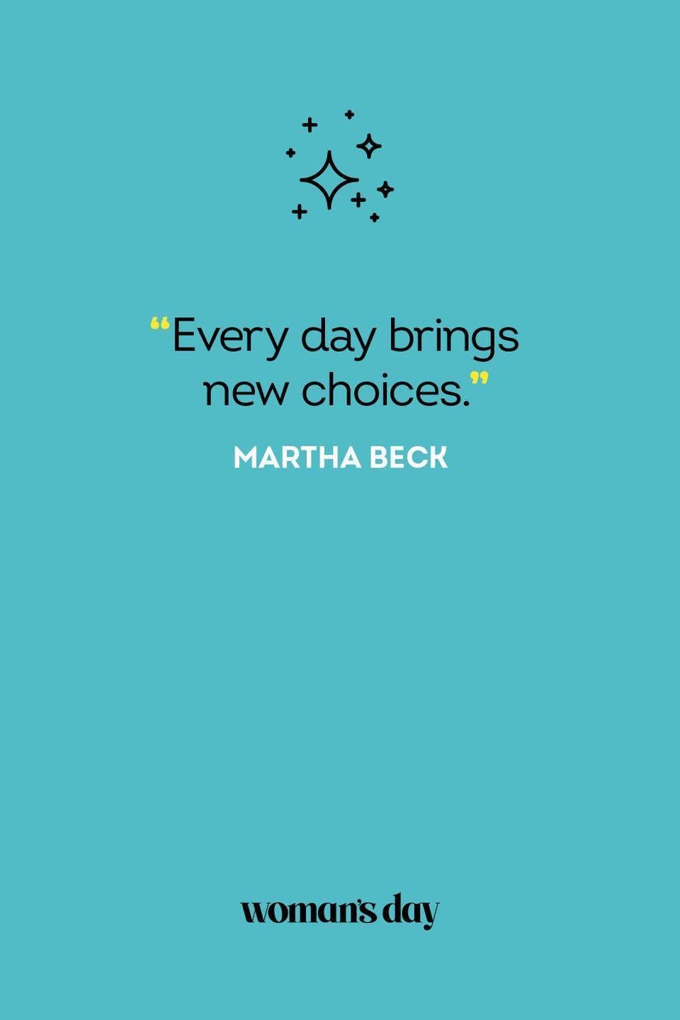 <p>Every day brings new choices.</p>