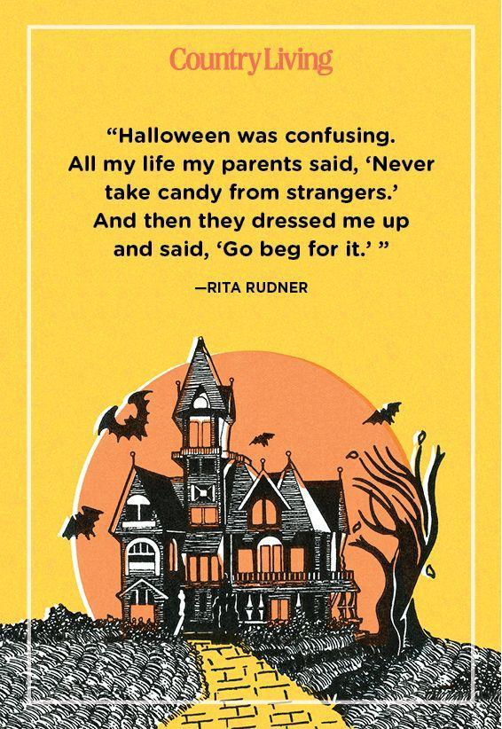 """<p>""""Halloween was confusing. All my life my parents said, 'Never take candy from strangers.' And then they dressed me up and said, 'Go beg for it.' """" </p>"""