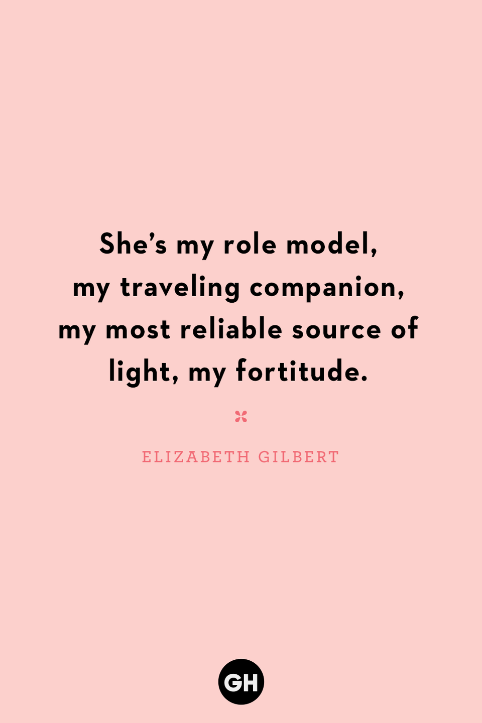 <p>She's my role model, my traveling companion, my most reliable source of light, my fortitude.</p>