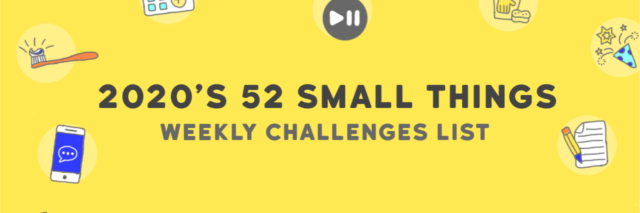 "Yellow banner image with the words, ""2020's 52 Small Things Weekly Challenges List."" Randomly throughout the banner are icon images of self-care tasks: brushing teeth, writing a to-do list, a calendar and more."