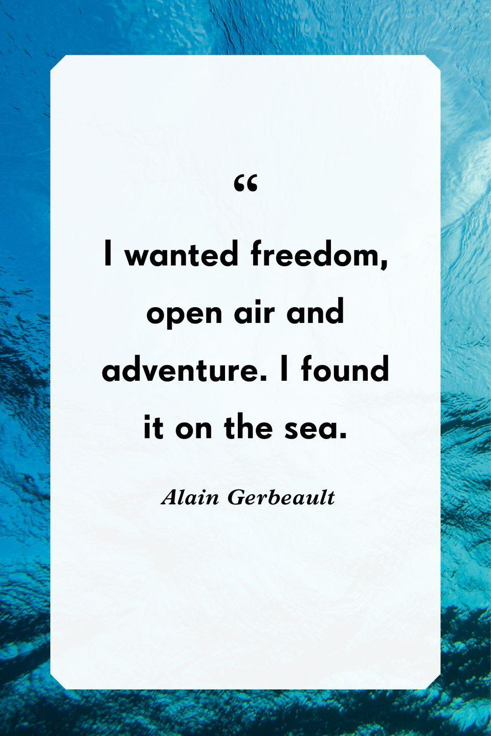 """<p>""""I wanted freedom, open air and adventure. I found it on the sea.""""</p>"""