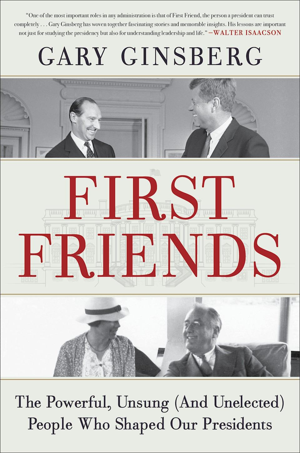 """""""First Friends: The Powerful, Unsung (And Unelected) People Who Shaped Our Presidents,"""" by Gary Ginsberg."""
