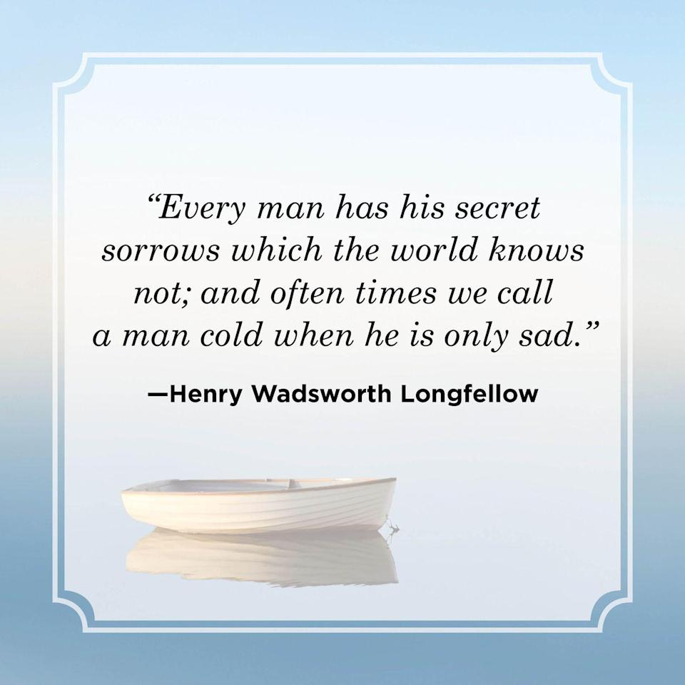 """<p>""""Every man has his secret sorrows which the world knows not; and often times we call a man cold when he is only sad.""""</p>"""