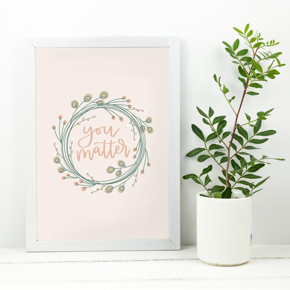 "<h2>You Matter Wall Art</h2><br>Give the gift of motivation and inspiration with this handpainted art print — it's guaranteed to add encouragement to any living set-up. <br><br><em> Shop </em><strong><em><a href=""https://www.etsy.com/shop/ByChenelle"" rel=""nofollow noopener"" target=""_blank"" data-ylk=""slk:ByChenelle"" class=""link rapid-noclick-resp"">ByChenelle</a></em></strong><br><br><strong>ByChenelle</strong> You Matter Wall Art, $, available at <a href=""https://go.skimresources.com/?id=30283X879131&url=https%3A%2F%2Ffave.co%2F2UUi1mm"" rel=""nofollow noopener"" target=""_blank"" data-ylk=""slk:Etsy"" class=""link rapid-noclick-resp"">Etsy</a>"