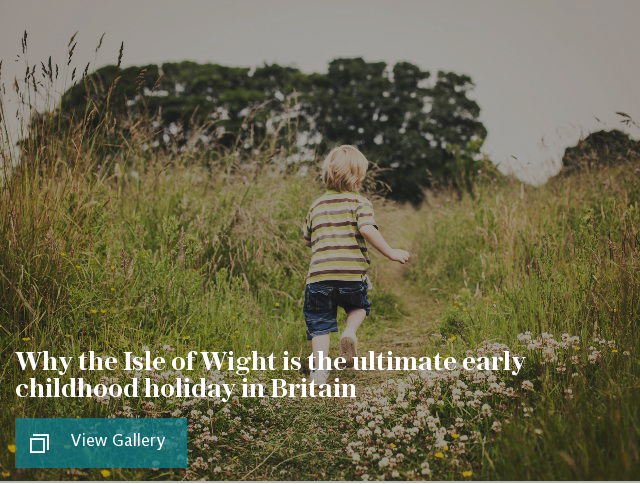 Why the Isle of Wight is the ultimate early childhood holiday in Britain