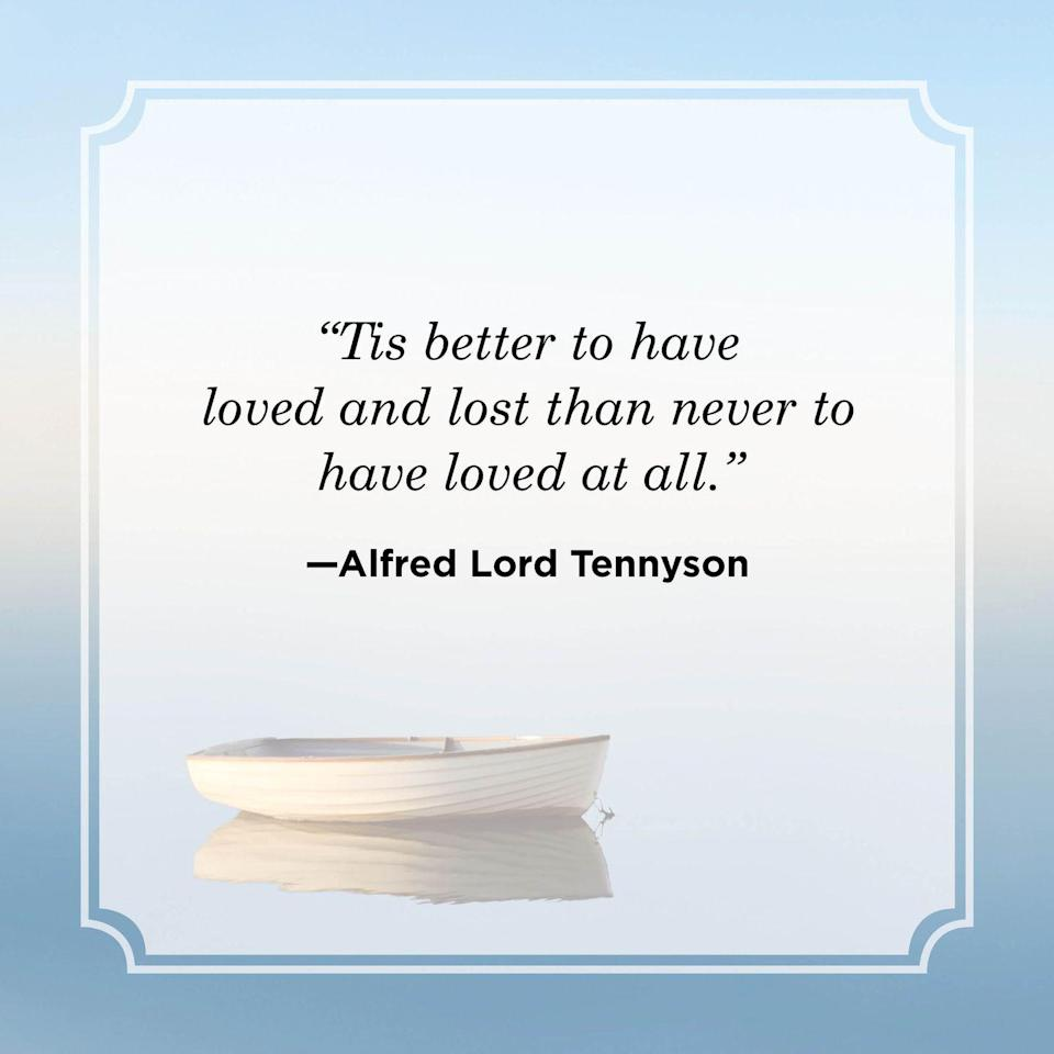 """<p>""""Tis better to have loved and lost than never to have loved at all.""""</p>"""