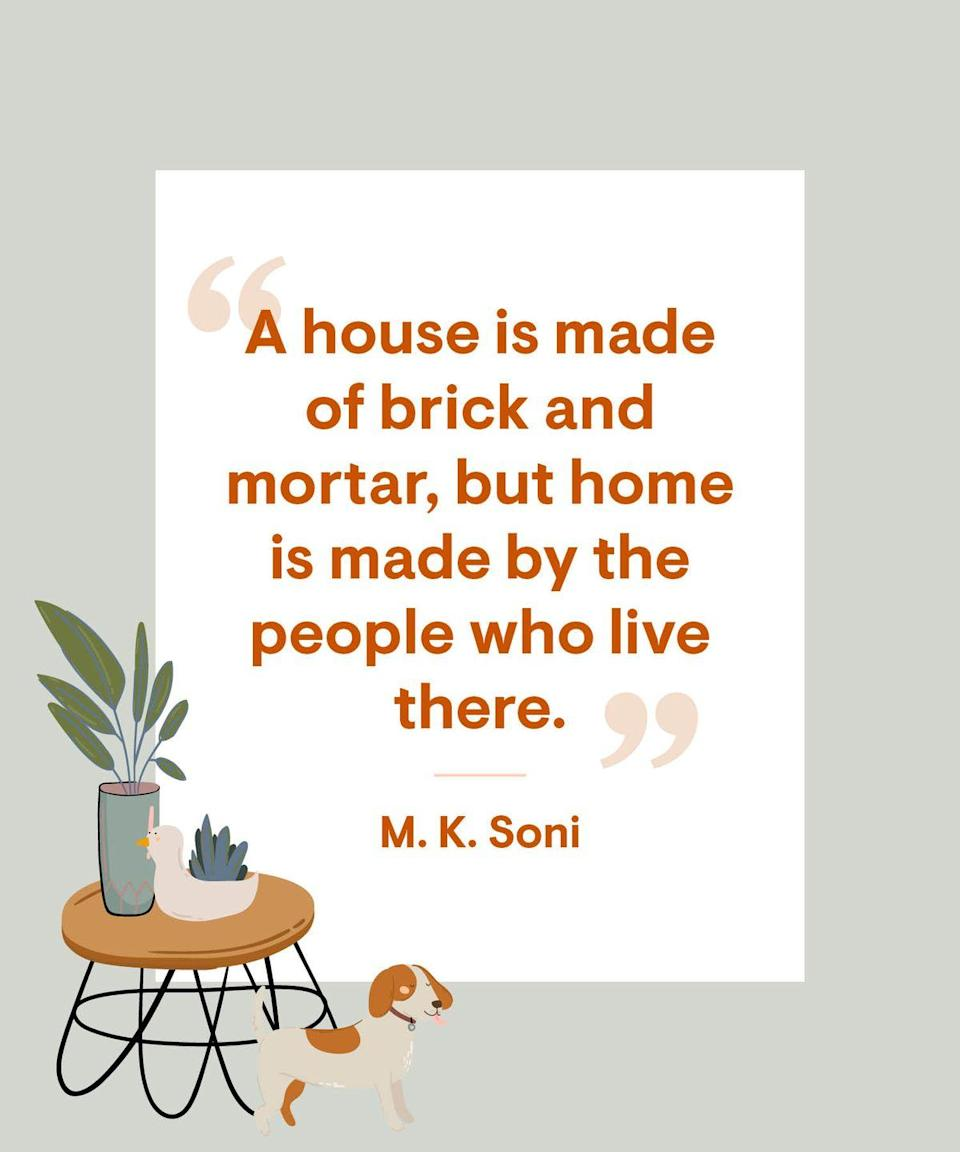 """<p>""""A house is made of brick and mortar, but home is made by the people who live there.""""</p>"""