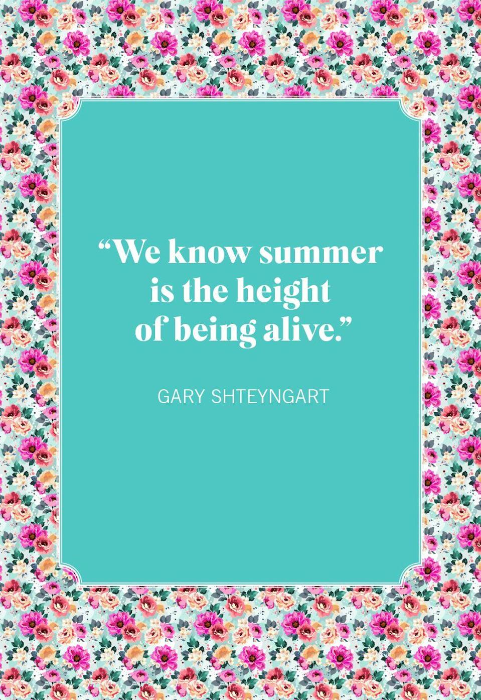 """<p>""""We know summer is the height of being alive.""""</p>"""