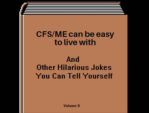 CFS/ME can be easy to live with and other hilarious jokes you can tell yourself