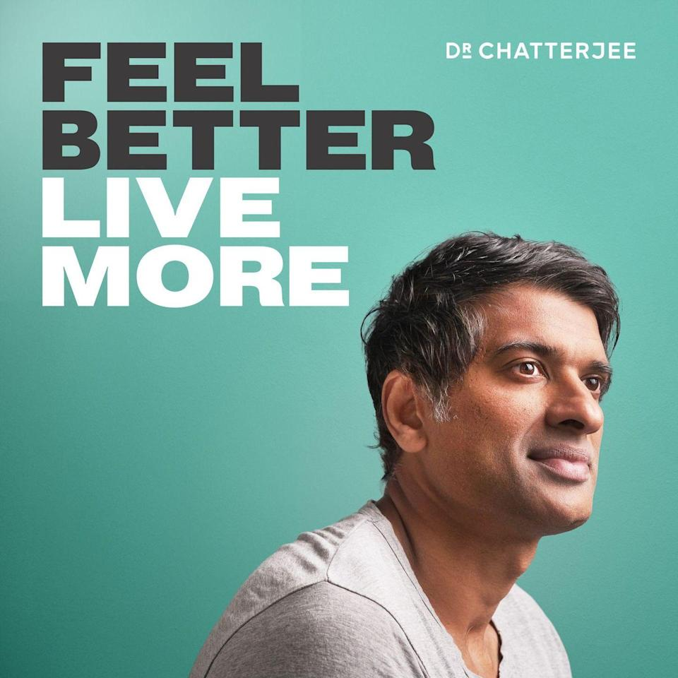 """<p>Lots of health and wellness advice brings up more questions than answers. Not Dr. Chatterjee's. The GP has almost 20 years of experience, so his conversations with other professionals and straightforward advice simplifies the most complicated subjects into something you can actually use. </p><p><a class=""""link rapid-noclick-resp"""" href=""""https://podcasts.apple.com/gb/podcast/feel-better-live-more-with-dr-rangan-chatterjee/id1333552422"""" rel=""""nofollow noopener"""" target=""""_blank"""" data-ylk=""""slk:LISTEN NOW"""">LISTEN NOW</a> </p>"""