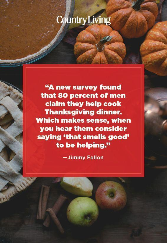 "<p>""A new survey found that 80 percent of men claim they help cook Thanksgiving dinner. Which makes sense, when you hear them consider saying 'that smells good' to be helping.""</p>"