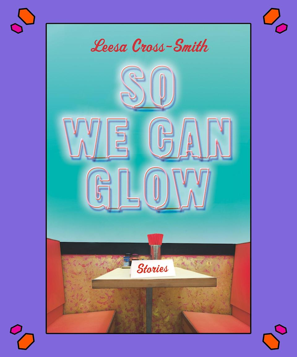 """<strong><em>So We Can Glow: Stories</em>, Leesa Cross-Smith</strong><br><br>In <em>So We Can Glow</em>, Kentucky author (<em>Every Kiss A War</em> and <em>Whiskey & Ribbons</em>) Leesa Cross-Smith presents readers with what some have already lauded as an engrossing collection of stories to look forward to. From friendships to motherly bonds, Cross-Smith writes about the experiences of women in a way that will both tug at your heart and have you kiki'ing as well.<br><br>""""I so admire these stirring, sexy, haunting stories about the darkest corners of women's inner lives,"""" Alexia Arthurs, award-winning author of <em>How to Love a Jamaican</em>, <a href=""""https://www.amazon.com/So-We-Can-Glow-Stories-ebook/dp/B07TZH45MB/ref=sr_1_1?keywords=so+we+can+glow&qid=1578497193&sr=8-1"""" rel=""""nofollow noopener"""" target=""""_blank"""" data-ylk=""""slk:says in her review"""" class=""""link rapid-noclick-resp"""">says in her review</a>. """"A treat for the soul and the senses, and funny too. Leesa Cross-Smith is a wonderful storyteller.""""<br><br>Purchase your copy <a href=""""https://amzn.to/2SwYvLM"""" rel=""""nofollow noopener"""" target=""""_blank"""" data-ylk=""""slk:here"""" class=""""link rapid-noclick-resp"""">here</a>."""
