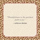 "<p>""Thankfulness is the quickest path to joy."" </p>"