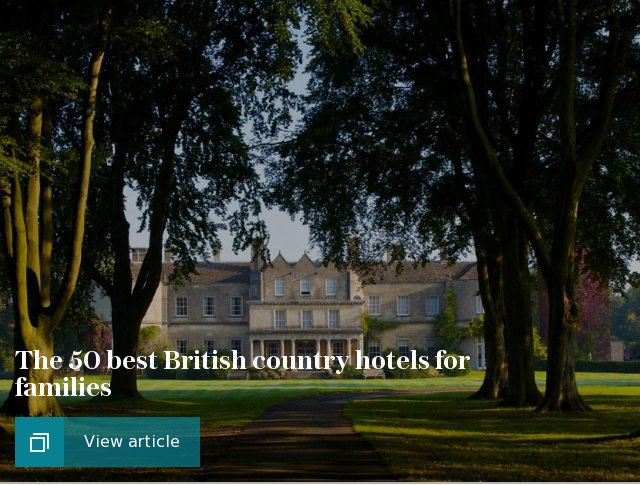 The 50 best British country hotels for families