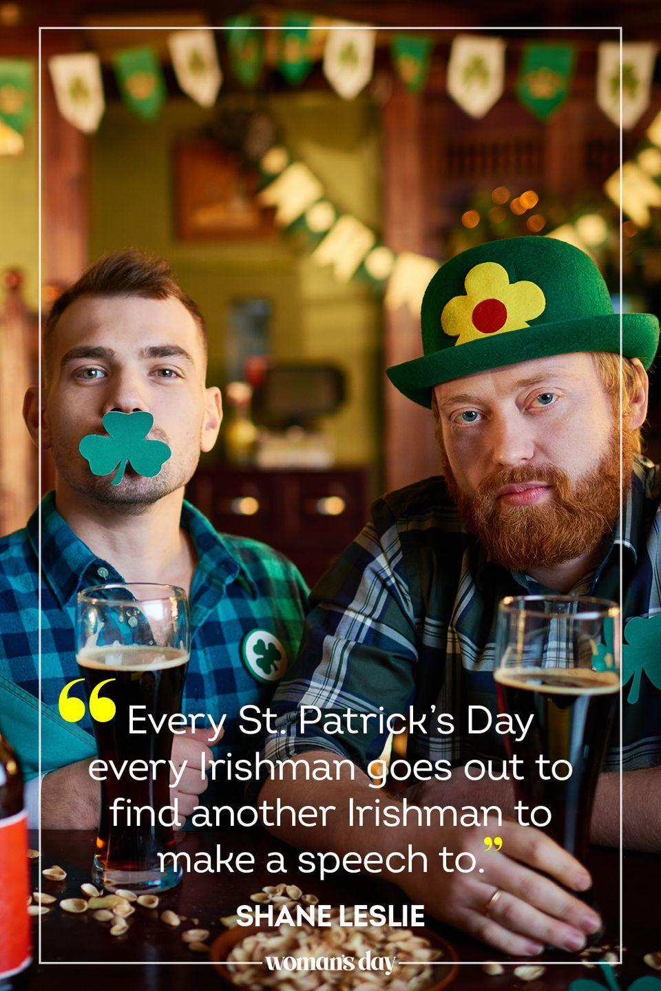 """<p>""""Every St. Patrick's Day every Irishman goes out to find another Irishman to make a speech to."""" – Shane Leslie</p>"""