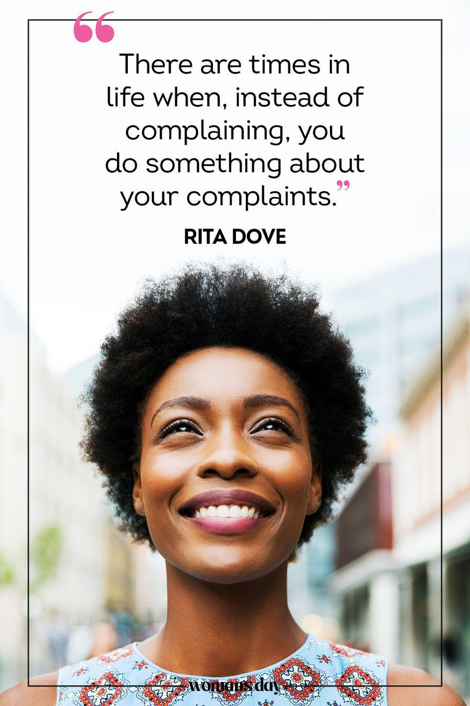 """<p>There are times in life when, instead of complaining, you do something about your complaints."""" —Rita Dove</p>"""