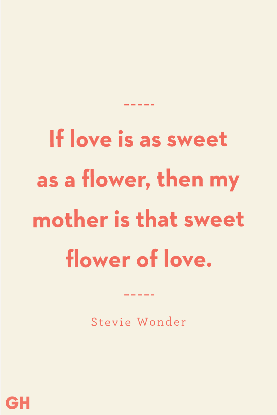 <p>If love is as sweet as a flower, then my mother is that sweet flower of love.</p>