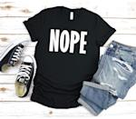 <p>Some days, this <span>Nope T-Shirt</span> ($13 and up) will do the talking for you.</p>