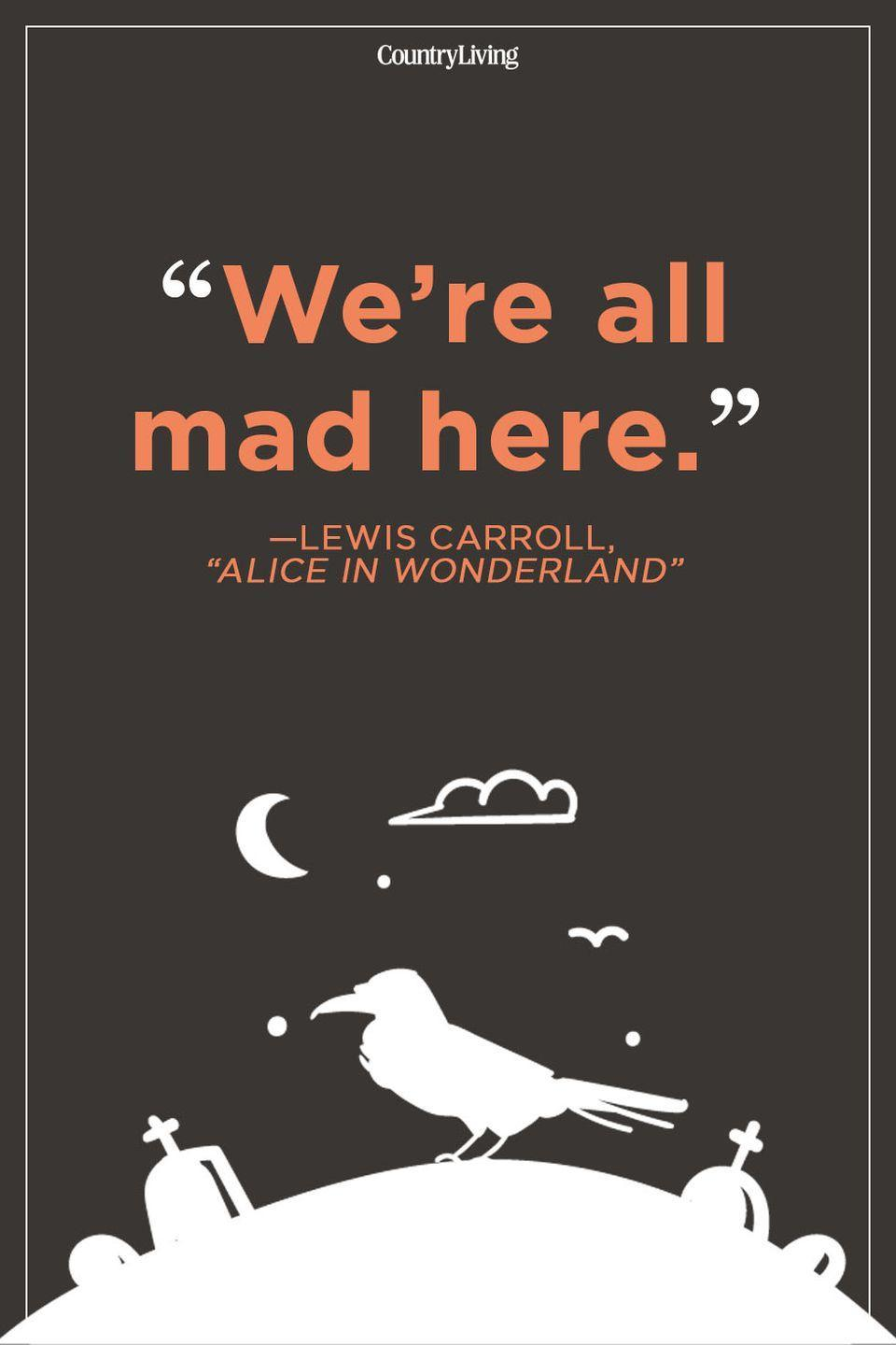 """<p>""""We're all mad here.""""</p>"""