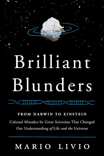 "In his new book ""Brilliant Blunders,"" (May 2013, Simon & Schuster) astrophysicist Mario Livio details five famous scientific mistakes."