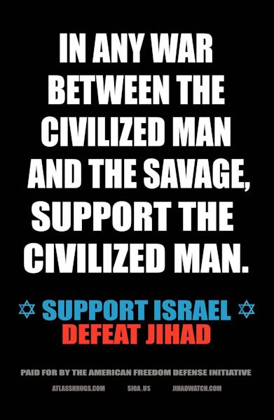"""In this undated photo provided by Pamela Geller, an example of an advertisement that equates foes of Israel with """"savages"""" is shown. Geller, the anti-Islamic blogger behind the ad campaign, said she is not concerned that the advertisements could spark protests when they appear at 10 New York City subway stations on Sept. 24, 2012. (AP Photo/The American Freedom Defense Initiative, Pamela Geller)"""