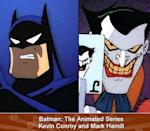 BATMAN: THE ANIMATED SERIES (Kevin Conroy and Mark Hamill) -- Bat-aficionados believe in two truths: Kevin Conroy is Batman, and Mark Hamill is The Joker. And frankly, it's tough to argue with them. The four-time Emmy winning series is an animated legend, and not just for its amazing scripts and spot-on portrayal of Batman. Using two different voices for Batman and Bruce Wayne, Conroy embodied the role and has played it longer than any other actor. As for Hamill, let's just say his deranged take on The Joker almost made everyone forget that he's also Luke Skywalker. Almost.